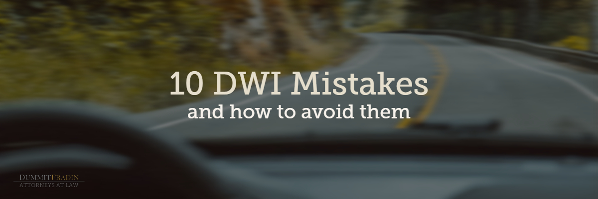 10 DWI Mistakes and how to avoid them Dummit Fradin